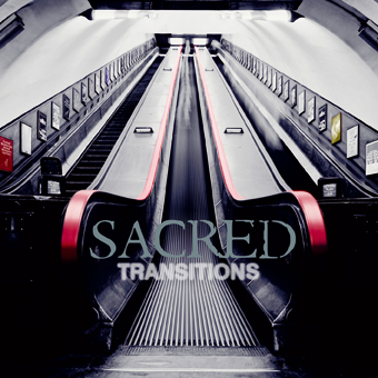 "Sacred-""Transitions"""